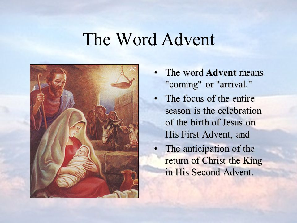The Word Advent The word Advent means coming or arrival.