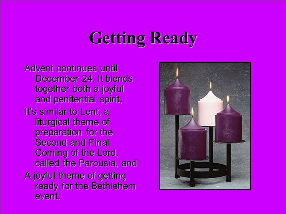 Getting Ready Advent continues until December 24. It blends together both a joyful and penitential spirit,