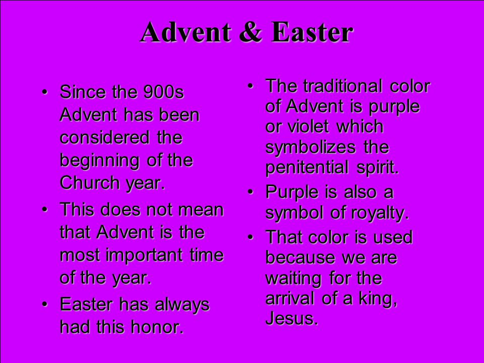 Advent & Easter The traditional color of Advent is purple or violet which symbolizes the penitential spirit.