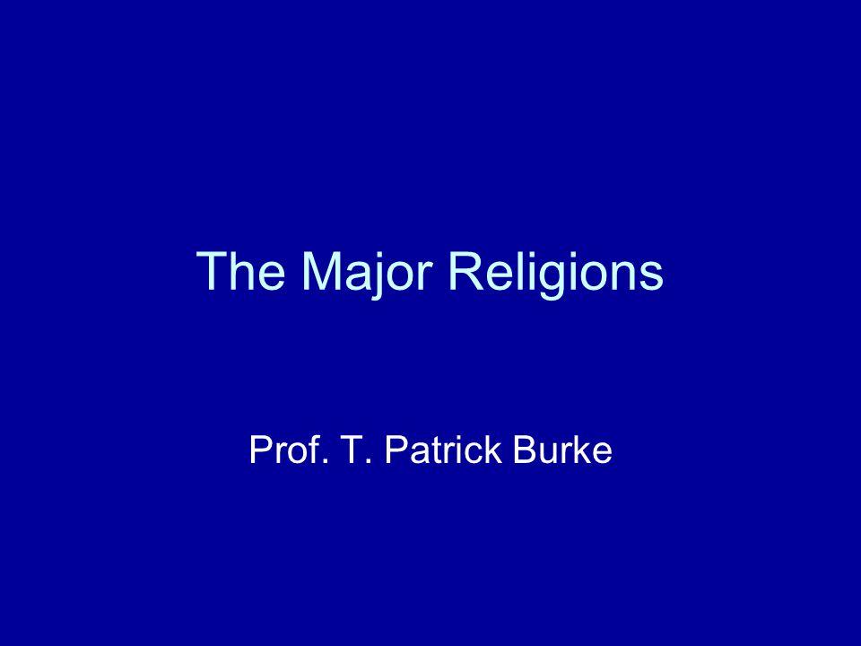 The Major Religions Prof. T. Patrick Burke