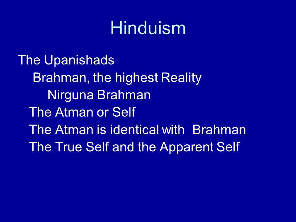 Hinduism The Upanishads Brahman, the highest Reality Nirguna Brahman
