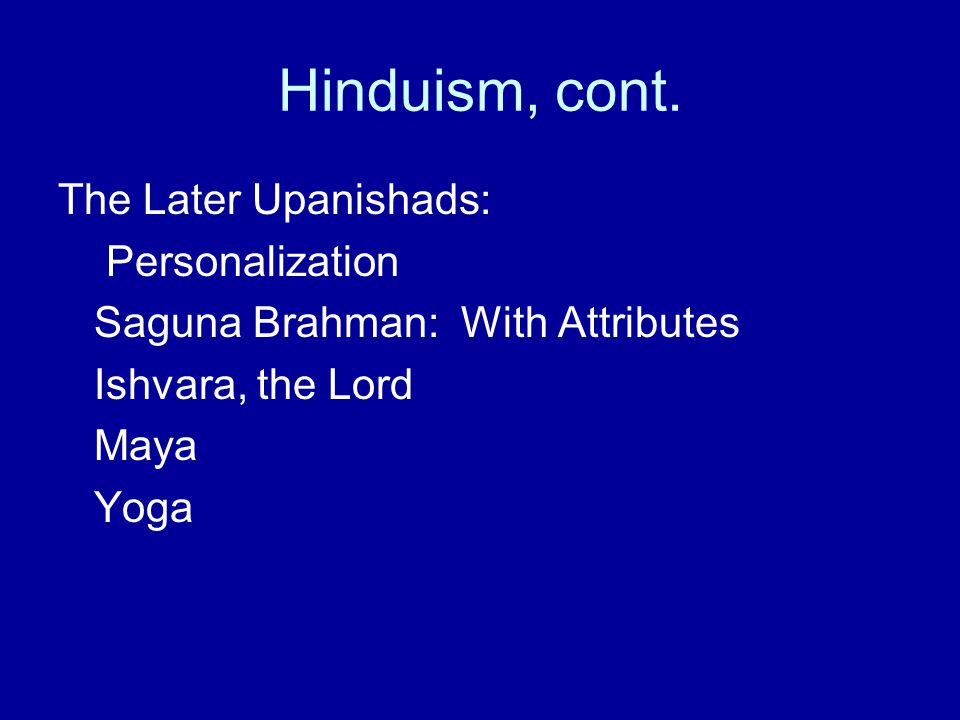 Hinduism, cont. The Later Upanishads: Personalization