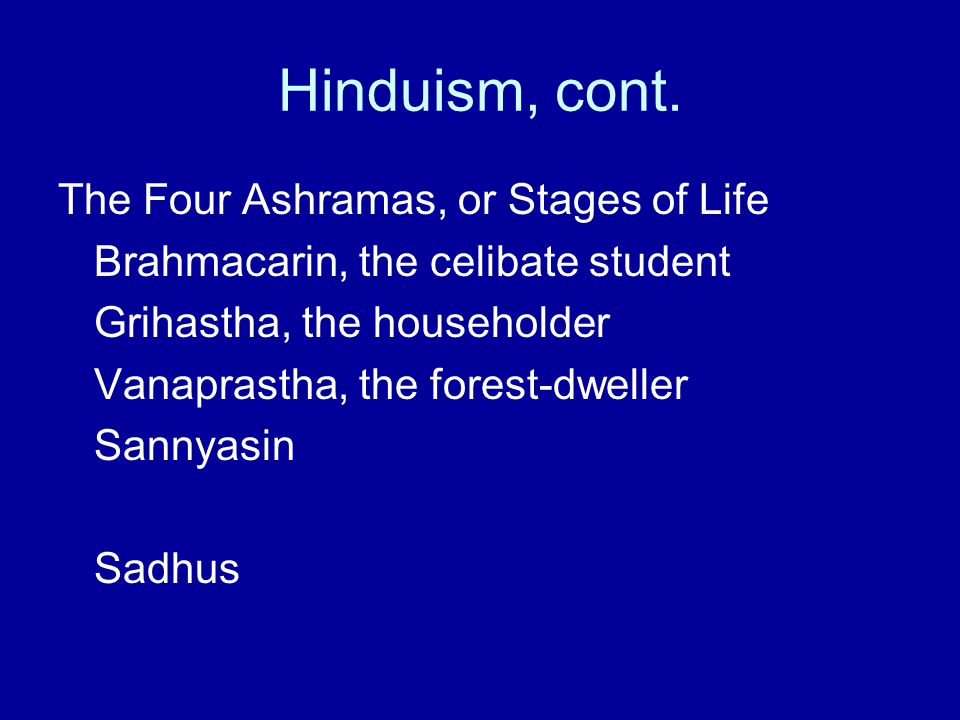 Hinduism, cont. The Four Ashramas, or Stages of Life