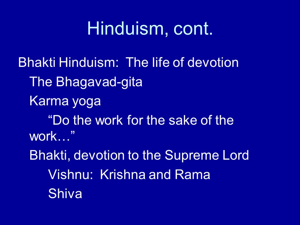 Hinduism, cont. Bhakti Hinduism: The life of devotion