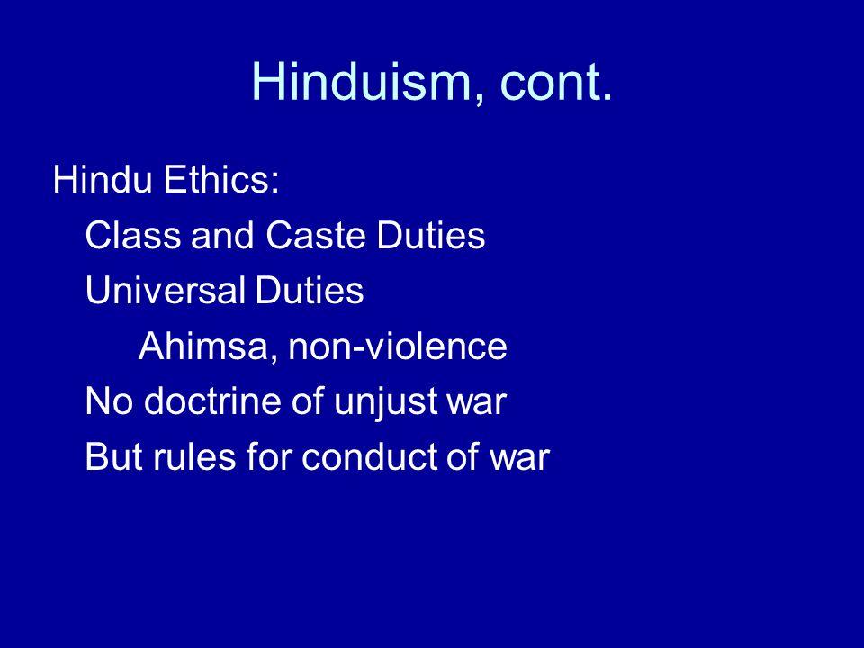 Hinduism, cont. Hindu Ethics: Class and Caste Duties Universal Duties