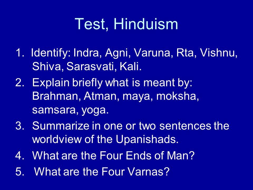 Test, Hinduism 1. Identify: Indra, Agni, Varuna, Rta, Vishnu, Shiva, Sarasvati, Kali.
