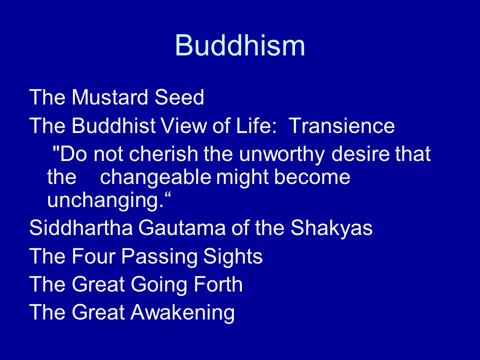 Buddhism The Mustard Seed The Buddhist View of Life: Transience