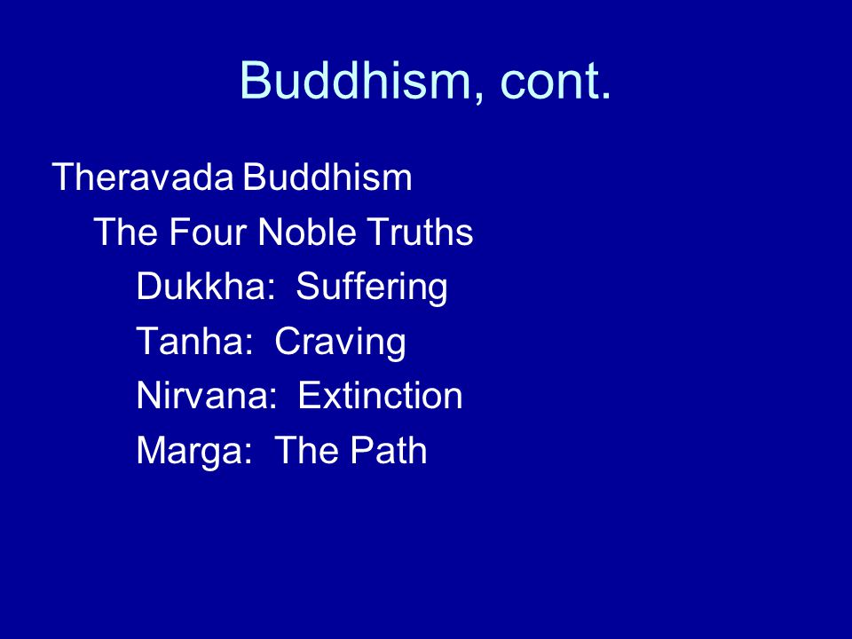 Buddhism, cont. Theravada Buddhism The Four Noble Truths
