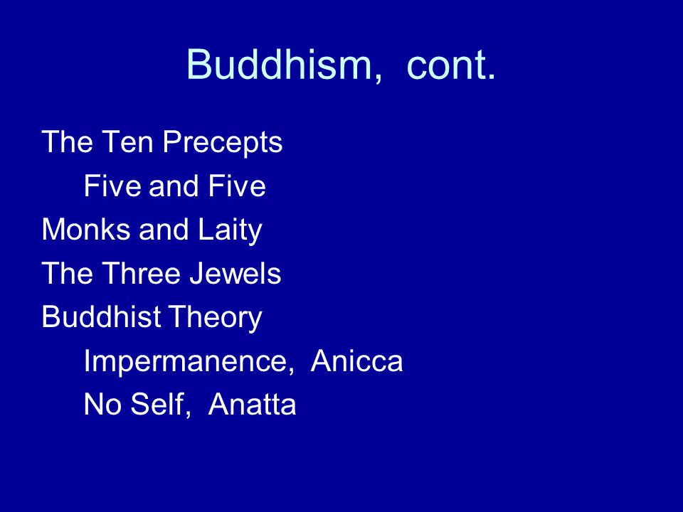 Buddhism, cont. The Ten Precepts Five and Five Monks and Laity