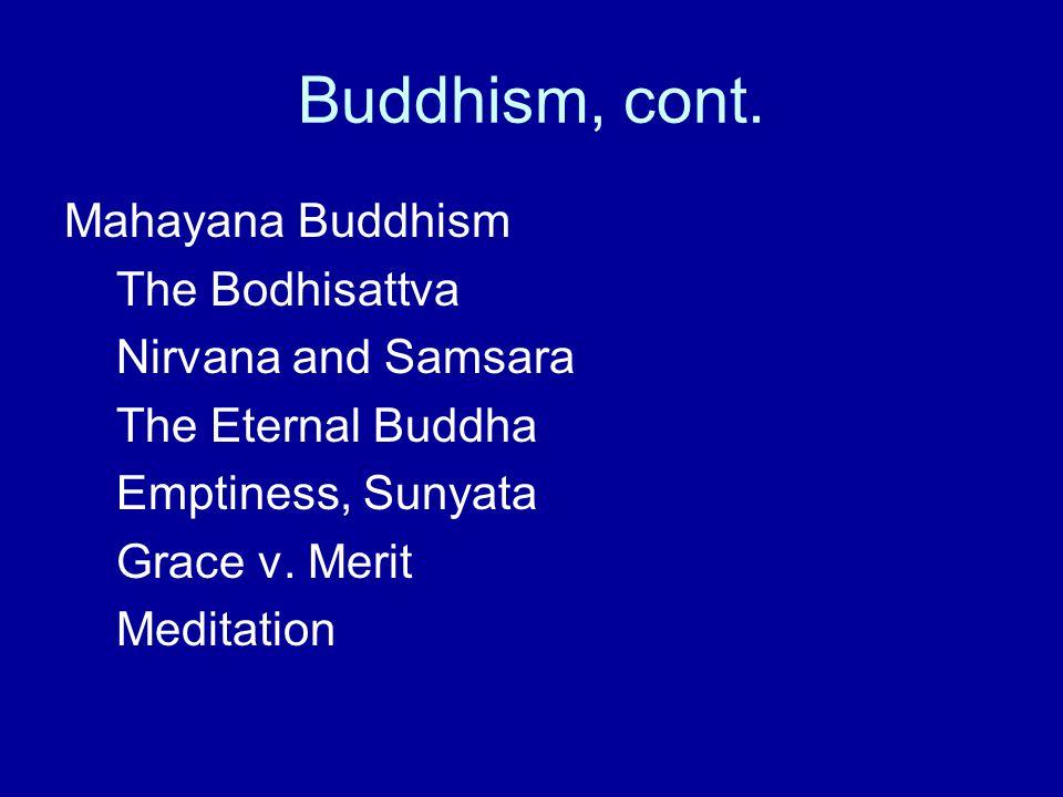 Buddhism, cont. Mahayana Buddhism The Bodhisattva Nirvana and Samsara