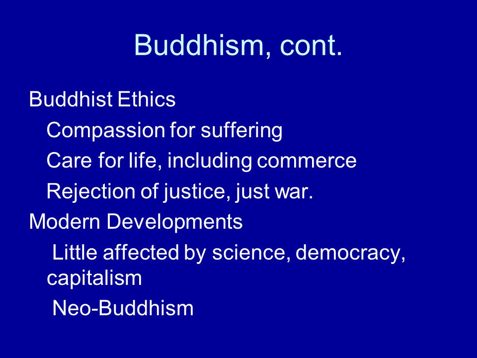 Buddhism, cont. Buddhist Ethics Compassion for suffering