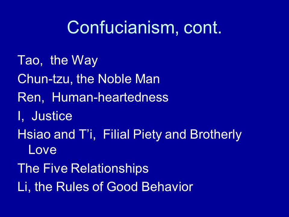 Confucianism, cont. Tao, the Way Chun-tzu, the Noble Man