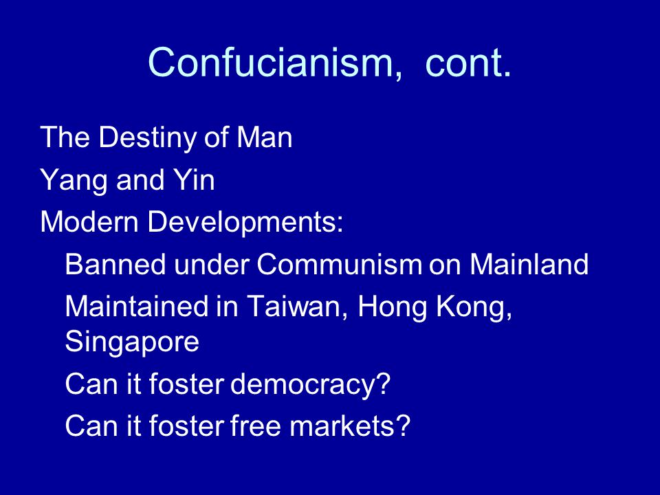 Confucianism, cont. The Destiny of Man Yang and Yin