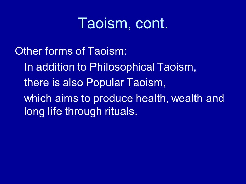 Taoism, cont. Other forms of Taoism: