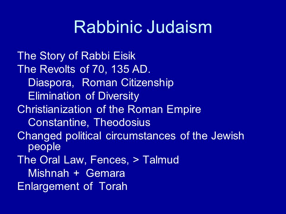 Rabbinic Judaism The Story of Rabbi Eisik The Revolts of 70, 135 AD.