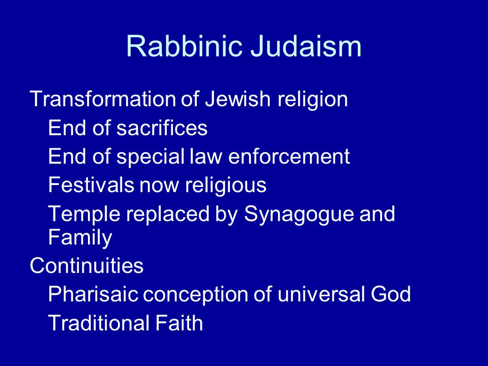 Rabbinic Judaism Transformation of Jewish religion End of sacrifices