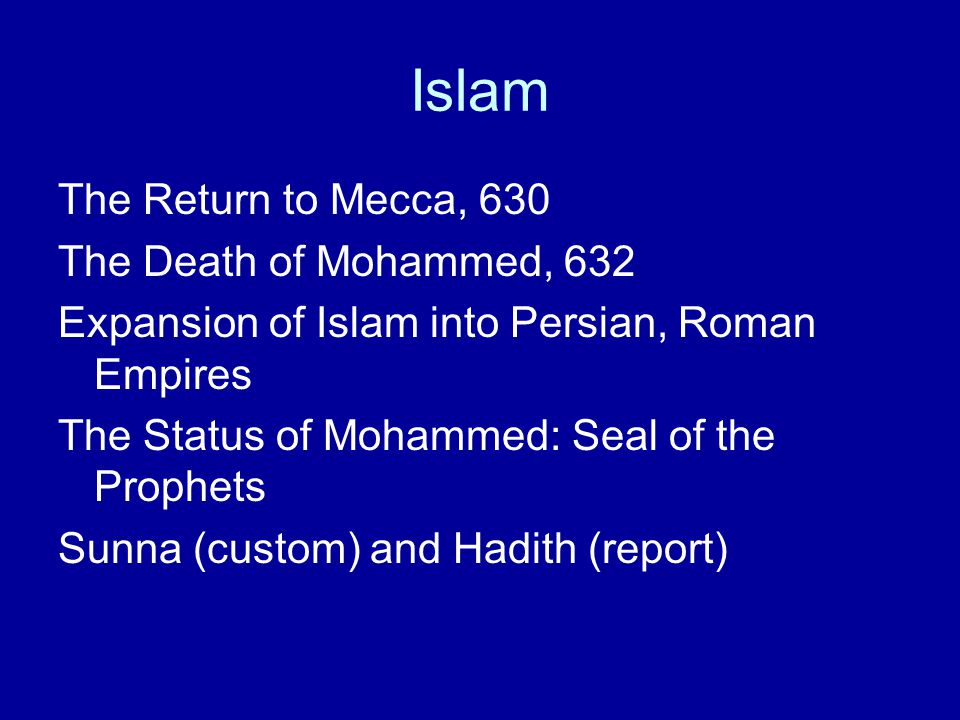 Islam The Return to Mecca, 630 The Death of Mohammed, 632
