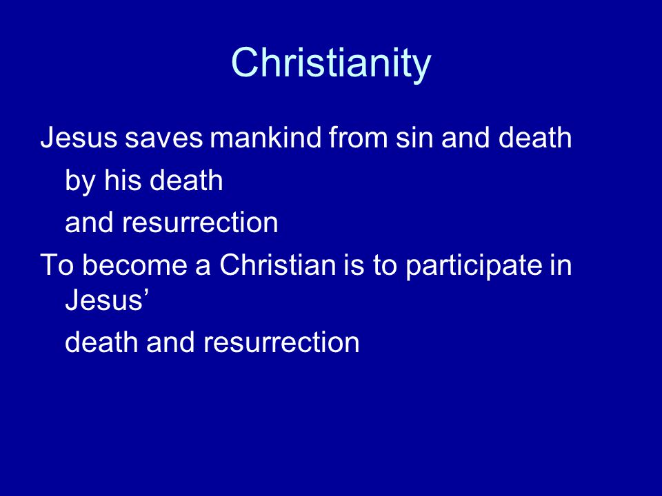 Christianity Jesus saves mankind from sin and death by his death