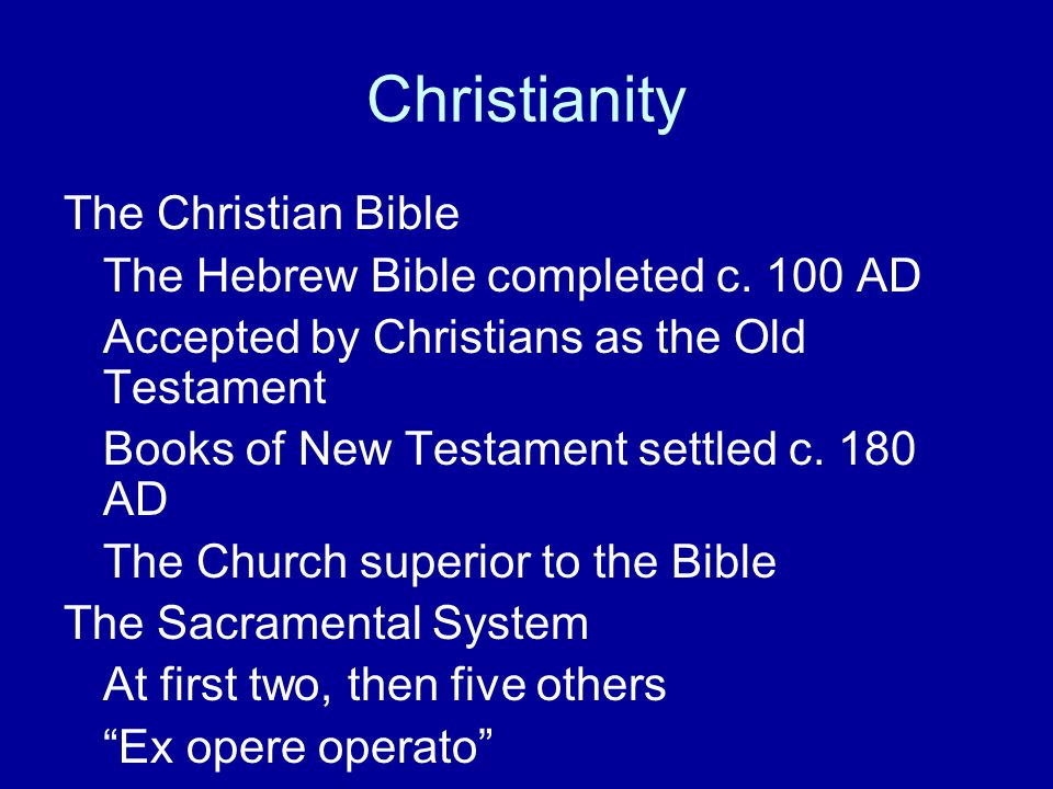 Christianity The Christian Bible The Hebrew Bible completed c. 100 AD