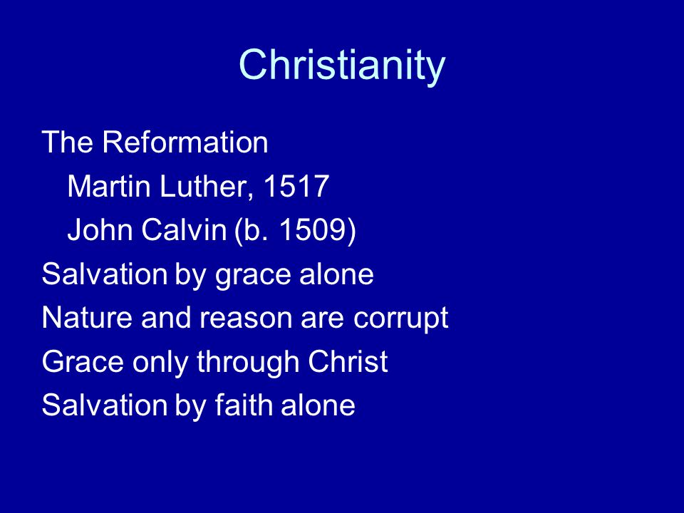 Christianity The Reformation Martin Luther, 1517 John Calvin (b. 1509)