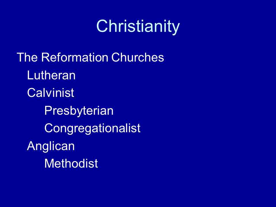 Christianity The Reformation Churches Lutheran Calvinist Presbyterian