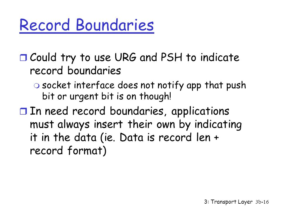 Record Boundaries Could try to use URG and PSH to indicate record boundaries.