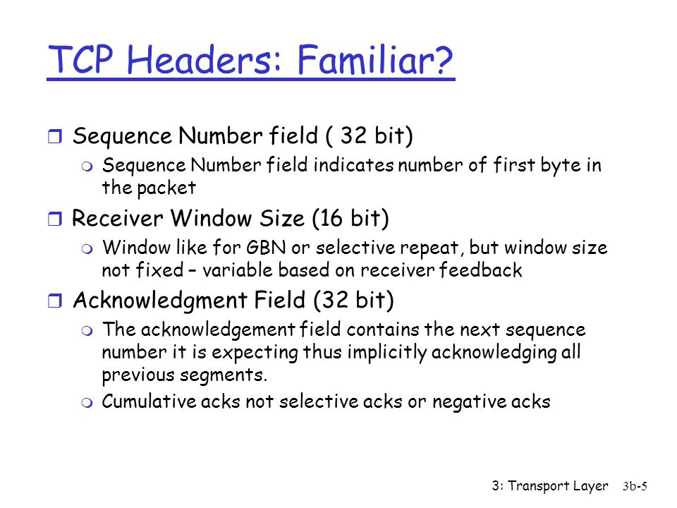 TCP Headers: Familiar Sequence Number field ( 32 bit)