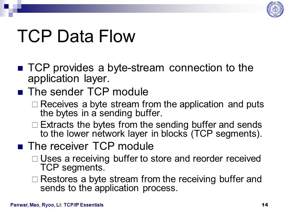 TCP Data Flow TCP provides a byte-stream connection to the application layer. The sender TCP module.