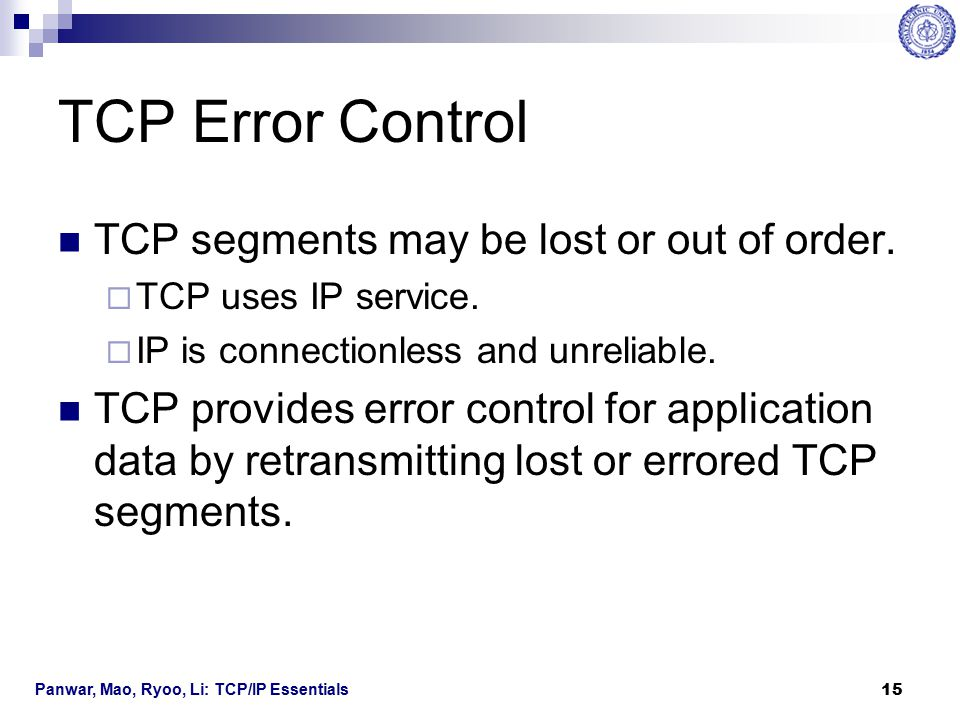 TCP Error Control TCP segments may be lost or out of order.