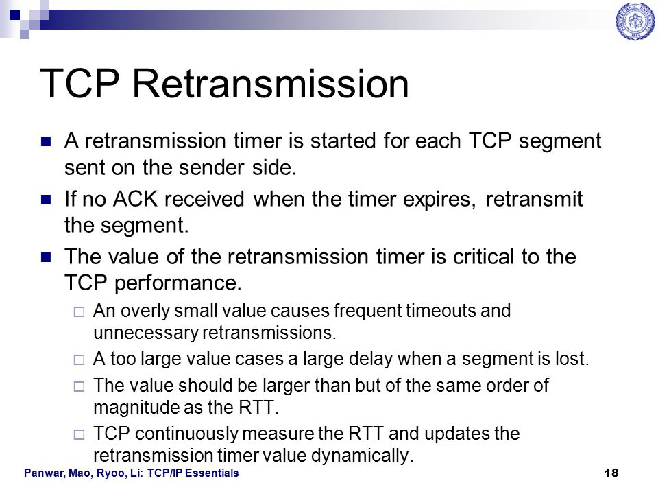 TCP Retransmission A retransmission timer is started for each TCP segment sent on the sender side.