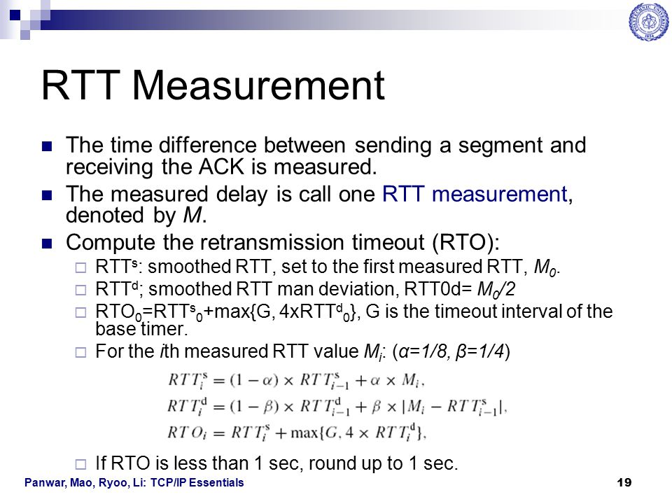 RTT Measurement The time difference between sending a segment and receiving the ACK is measured.