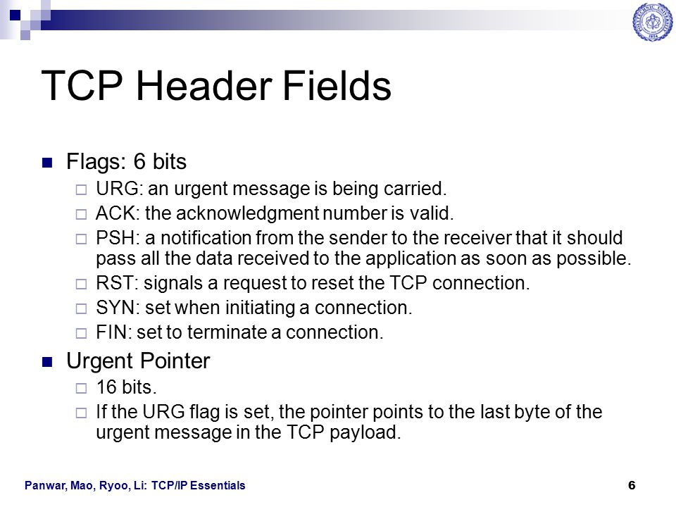 TCP Header Fields Flags: 6 bits Urgent Pointer