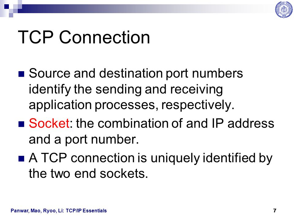 TCP Connection Source and destination port numbers identify the sending and receiving application processes, respectively.