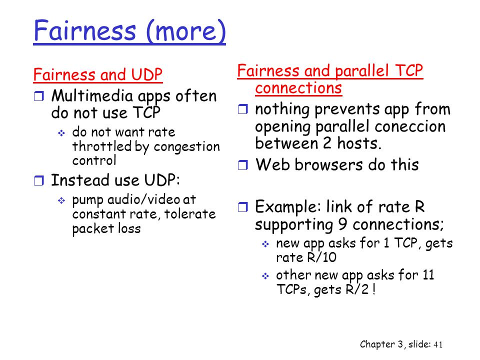 Fairness (more) Fairness and parallel TCP connections Fairness and UDP