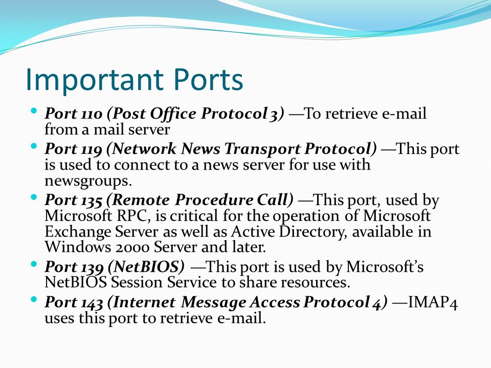 Important Ports Port 110 (Post Office Protocol 3) —To retrieve e-mail from a mail server.