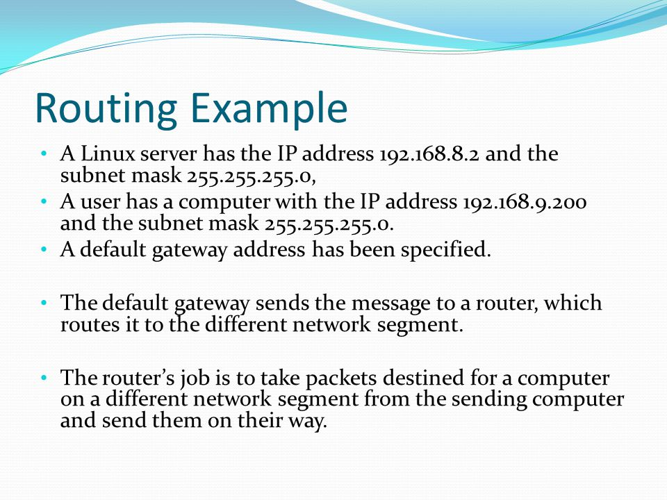 Routing Example A Linux server has the IP address 192.168.8.2 and the subnet mask 255.255.255.0,
