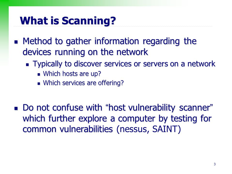 What is Scanning Method to gather information regarding the devices running on the network. Typically to discover services or servers on a network.