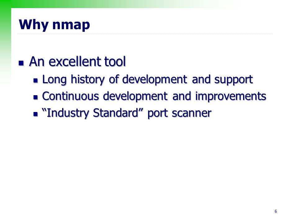 Why nmap An excellent tool Long history of development and support