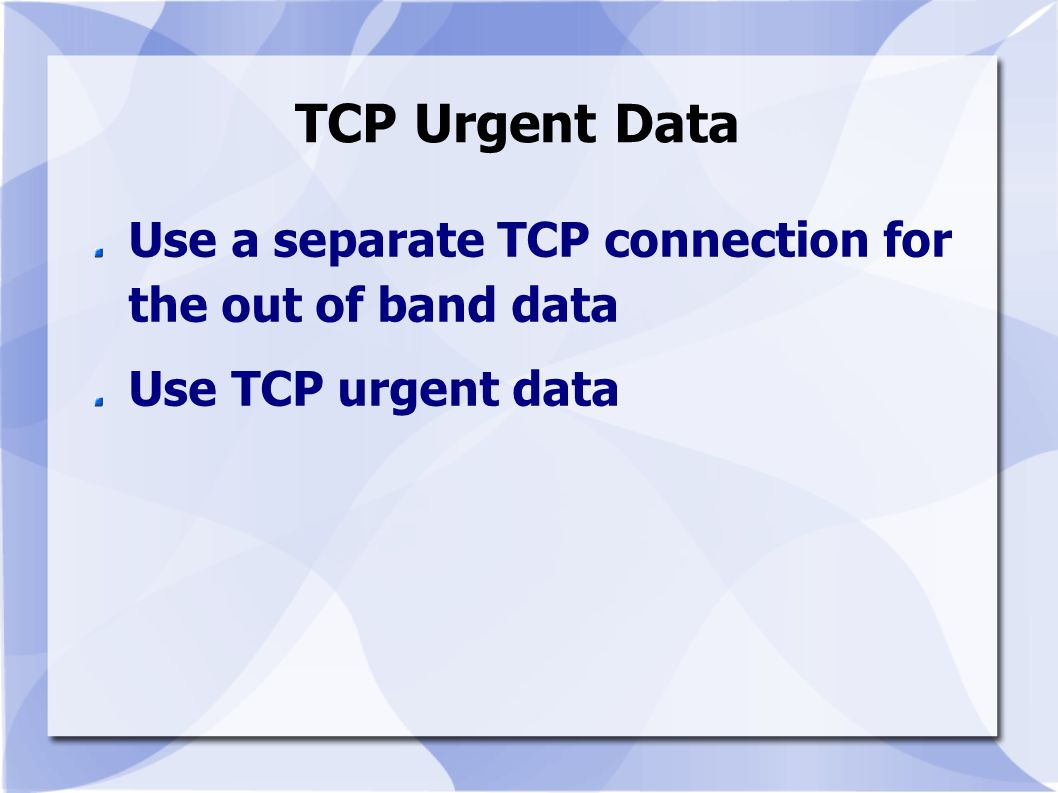 TCP Urgent Data Use a separate TCP connection for the out of band data
