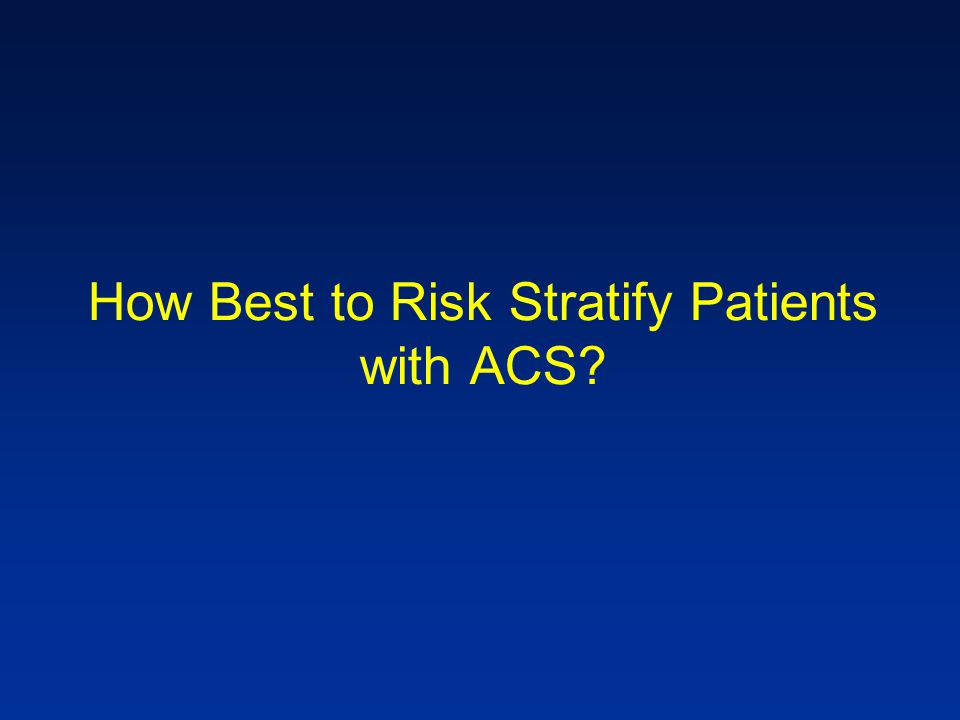 How Best to Risk Stratify Patients with ACS