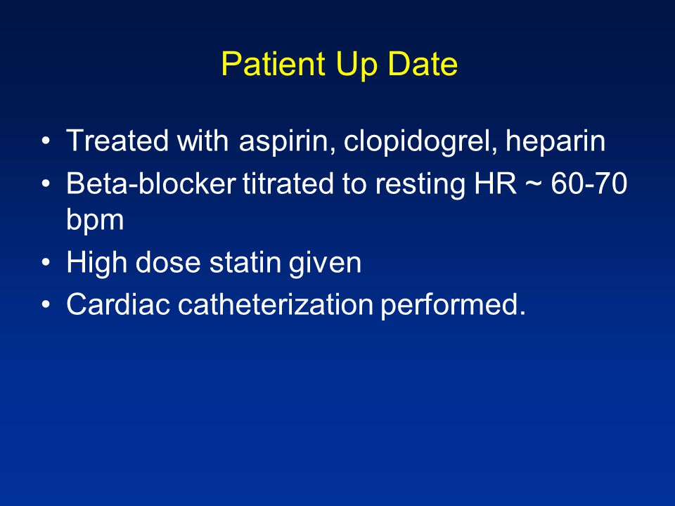 Patient Up Date Treated with aspirin, clopidogrel, heparin