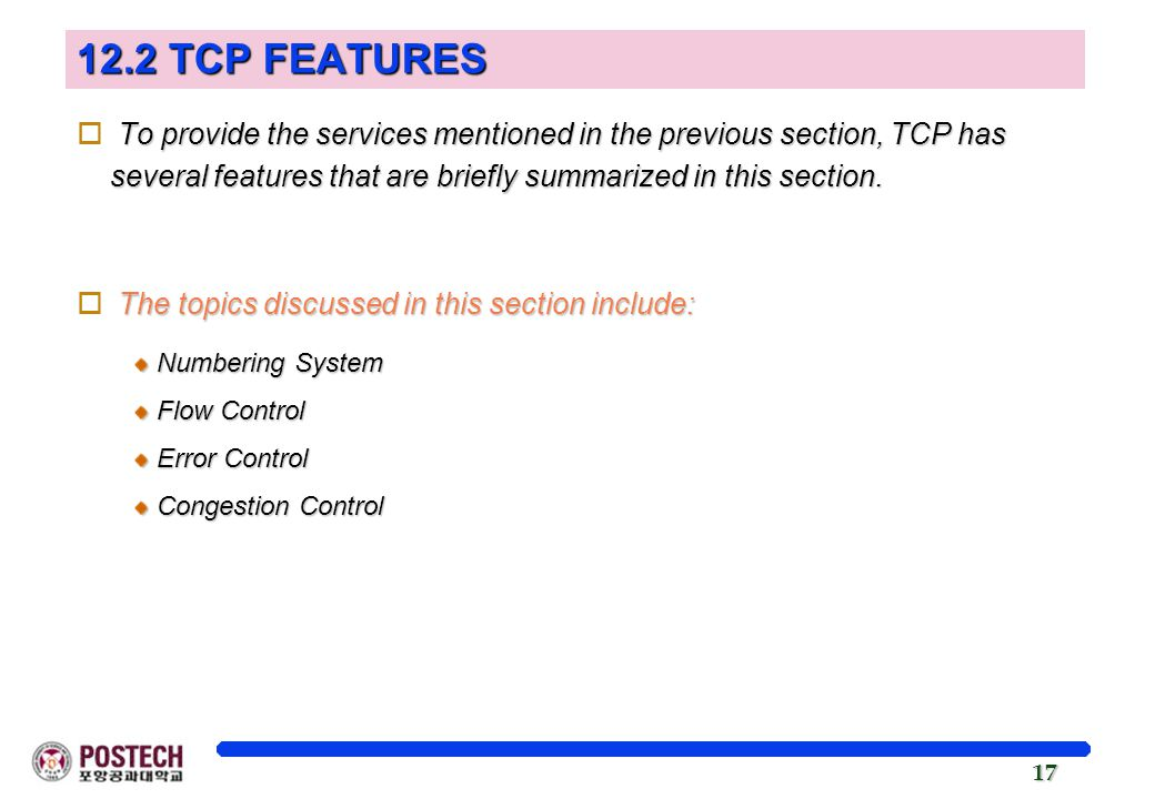 12.2 TCP FEATURES To provide the services mentioned in the previous section, TCP has several features that are briefly summarized in this section.