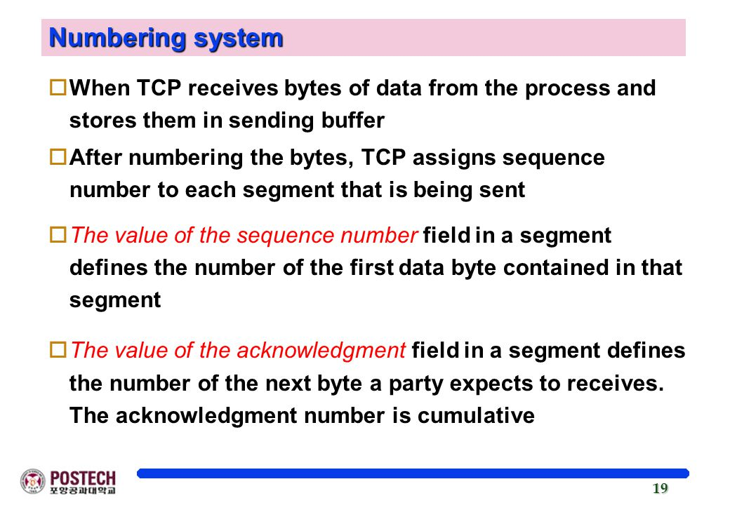 Numbering system When TCP receives bytes of data from the process and stores them in sending buffer.
