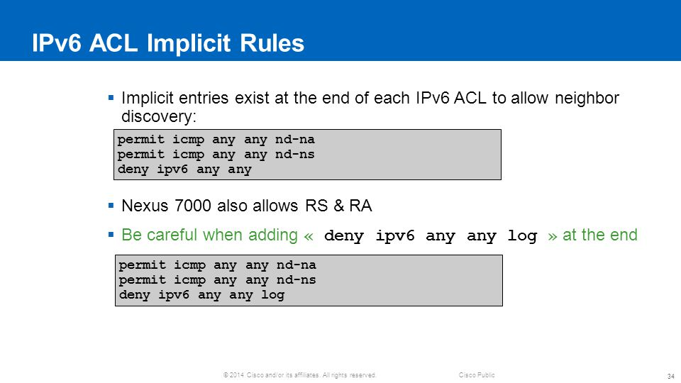 IPv6 ACL Implicit Rules Implicit entries exist at the end of each IPv6 ACL to allow neighbor discovery: