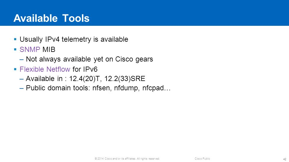 Available Tools Usually IPv4 telemetry is available SNMP MIB