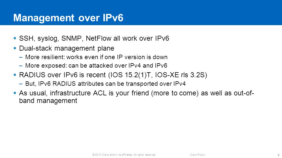 Management over IPv6 SSH, syslog, SNMP, NetFlow all work over IPv6