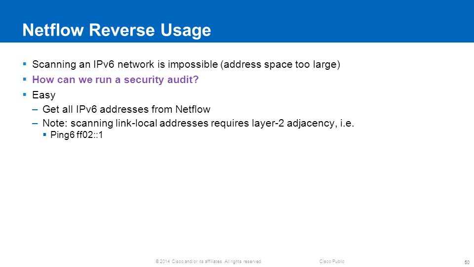 Netflow Reverse Usage Scanning an IPv6 network is impossible (address space too large) How can we run a security audit