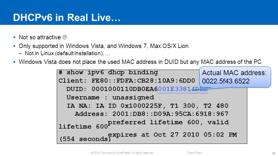 DHCPv6 in Real Live… Actual MAC address: # show ipv6 dhcp binding