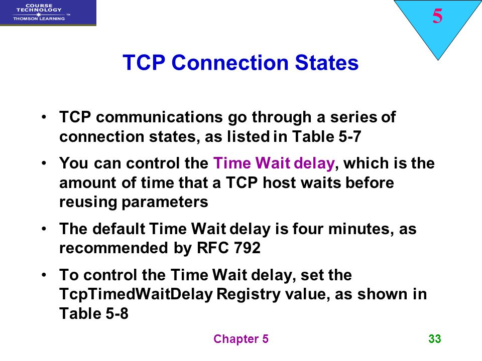 TCP Connection States TCP communications go through a series of connection states, as listed in Table 5-7.