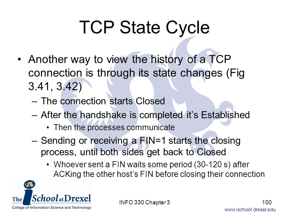 TCP State Cycle Another way to view the history of a TCP connection is through its state changes (Fig 3.41, 3.42)
